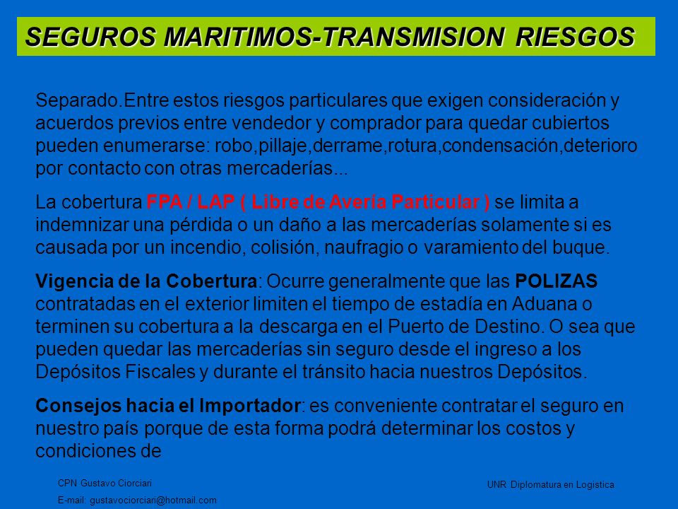 SEGUROS MARITIMOS-TRANSMISION RIESGOS CPN Gustavo Ciorciari E-mail: gustavociorciari@hotmail.com UNR Diplomatura en Logistica Separado.Entre estos rie
