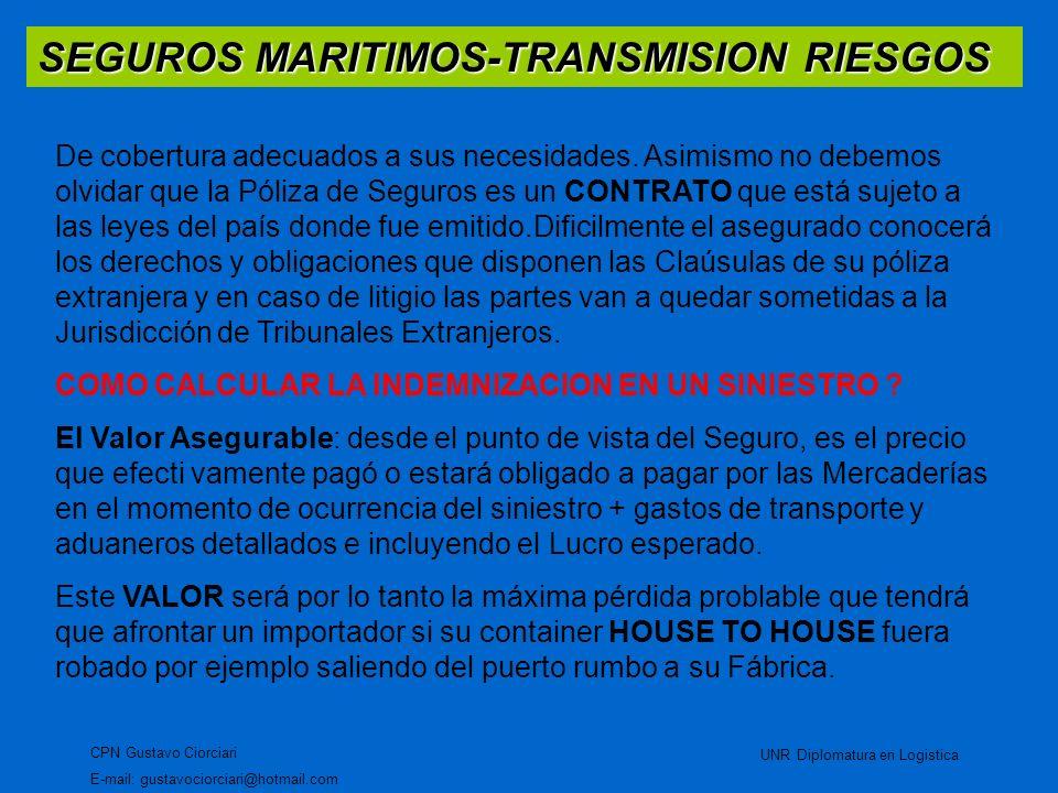 SEGUROS MARITIMOS-TRANSMISION RIESGOS CPN Gustavo Ciorciari E-mail: gustavociorciari@hotmail.com UNR Diplomatura en Logistica De cobertura adecuados a