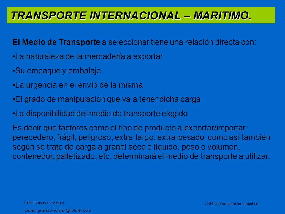 TRANSPORTE INTERNACIONAL – MARITIMO. CPN Gustavo Ciorciari E-mail: gustavociorciari@hotmail.com UNR Diplomatura en Logistica El Medio de Transporte a