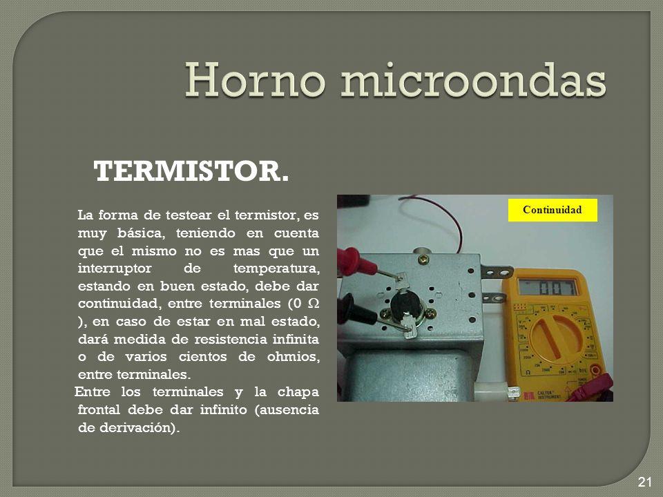 TERMISTOR. La forma de testear el termistor, es muy básica, teniendo en cuenta que el mismo no es mas que un interruptor de temperatura, estando en bu