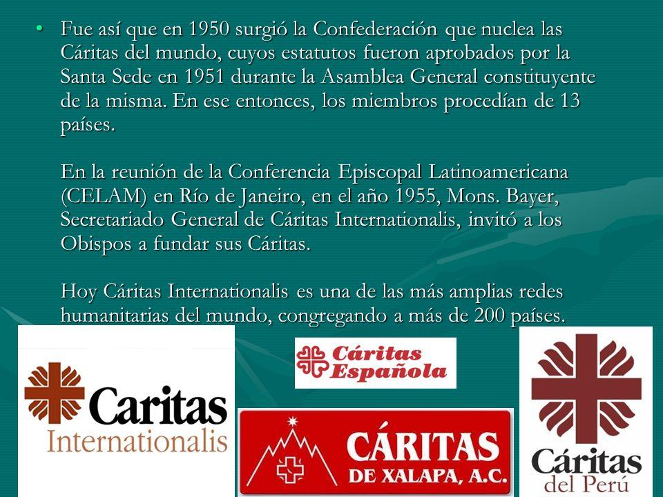 Fue así que en 1950 surgió la Confederación que nuclea las Cáritas del mundo, cuyos estatutos fueron aprobados por la Santa Sede en 1951 durante la As