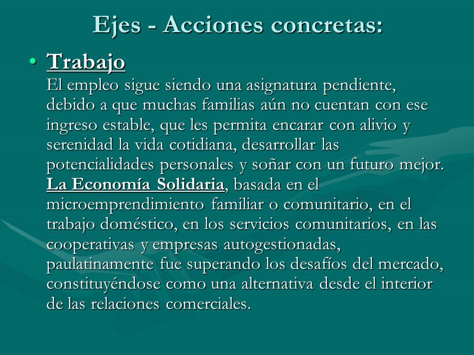 Ejes - Acciones concretas: Trabajo El empleo sigue siendo una asignatura pendiente, debido a que muchas familias aún no cuentan con ese ingreso establ