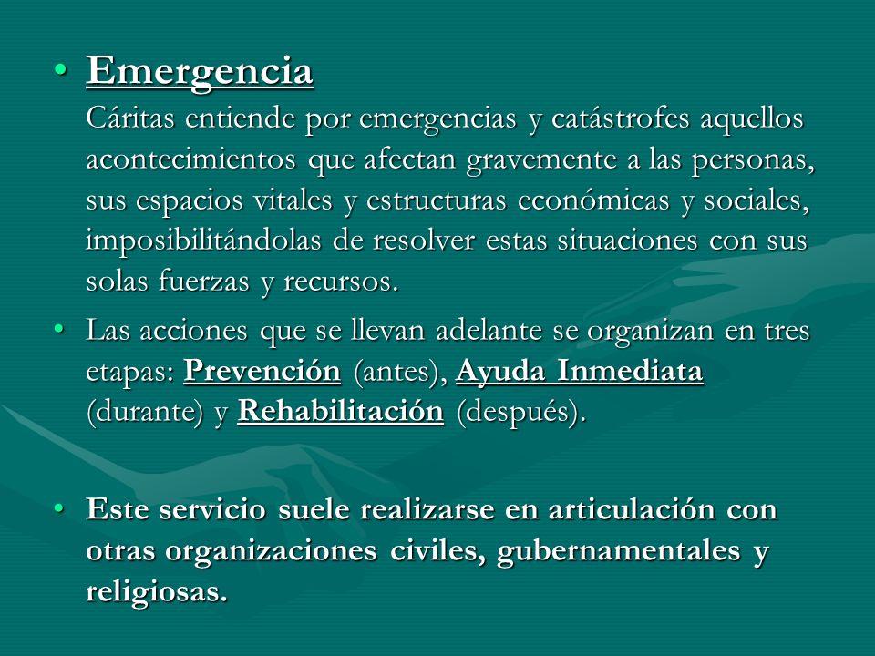 Emergencia Cáritas entiende por emergencias y catástrofes aquellos acontecimientos que afectan gravemente a las personas, sus espacios vitales y estru