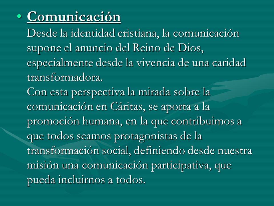 Comunicación Desde la identidad cristiana, la comunicación supone el anuncio del Reino de Dios, especialmente desde la vivencia de una caridad transfo