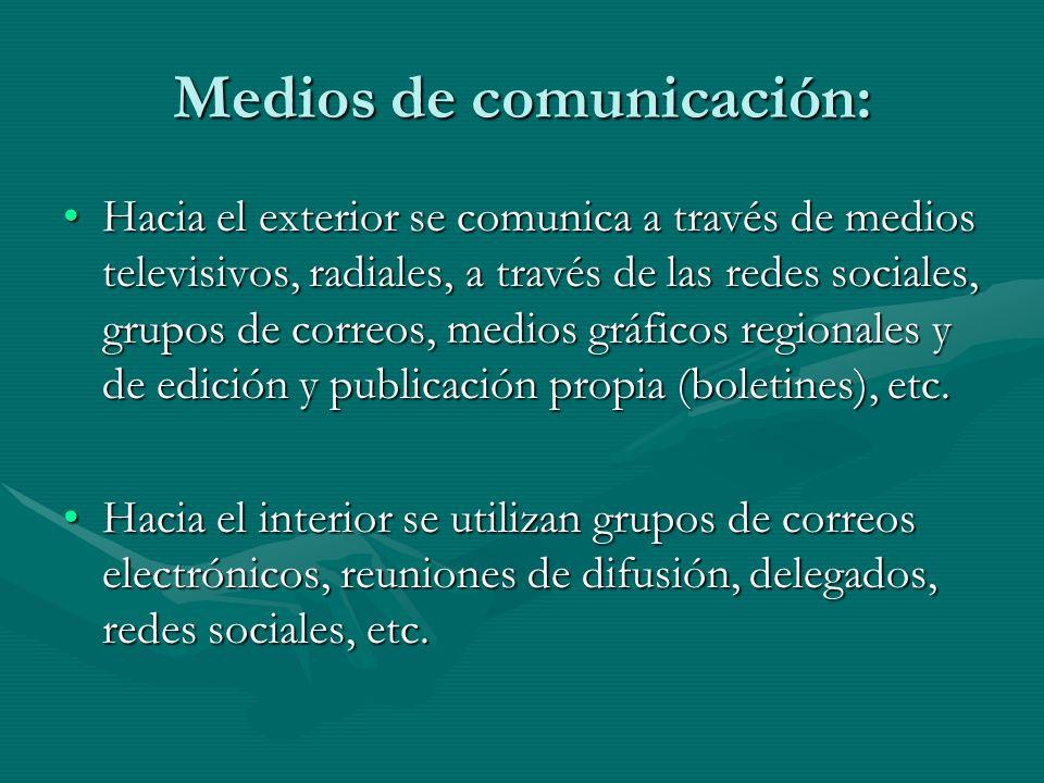 Medios de comunicación: Hacia el exterior se comunica a través de medios televisivos, radiales, a través de las redes sociales, grupos de correos, med