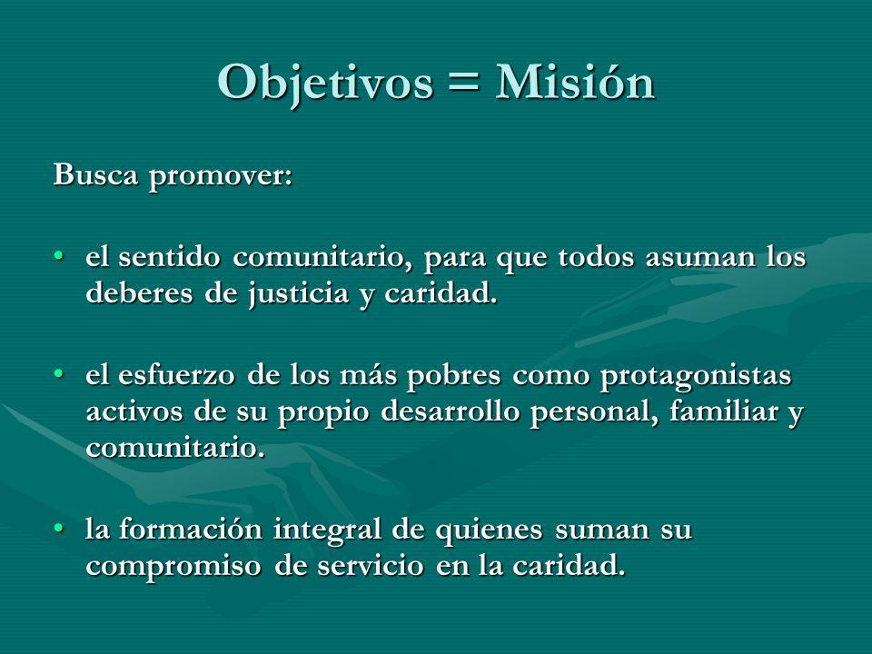 Objetivos = Misión Busca promover: el sentido comunitario, para que todos asuman los deberes de justicia y caridad.el sentido comunitario, para que to
