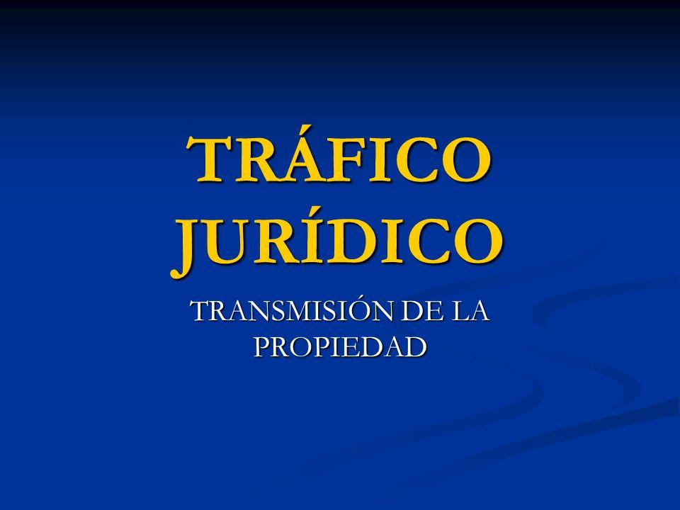 TRÁFICO JURÍDICO TRANSMISIÓN DE LA PROPIEDAD