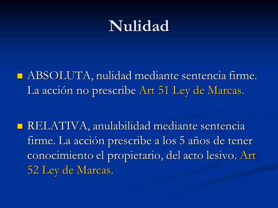 Nulidad ABSOLUTA, nulidad mediante sentencia firme. La acción no prescribe Art 51 Ley de Marcas. RELATIVA, anulabilidad mediante sentencia firme. La a