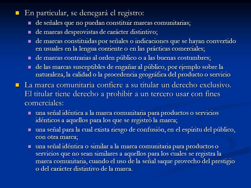 En particular, se denegará el registro: En particular, se denegará el registro: de señales que no puedan constituir marcas comunitarias; de señales qu