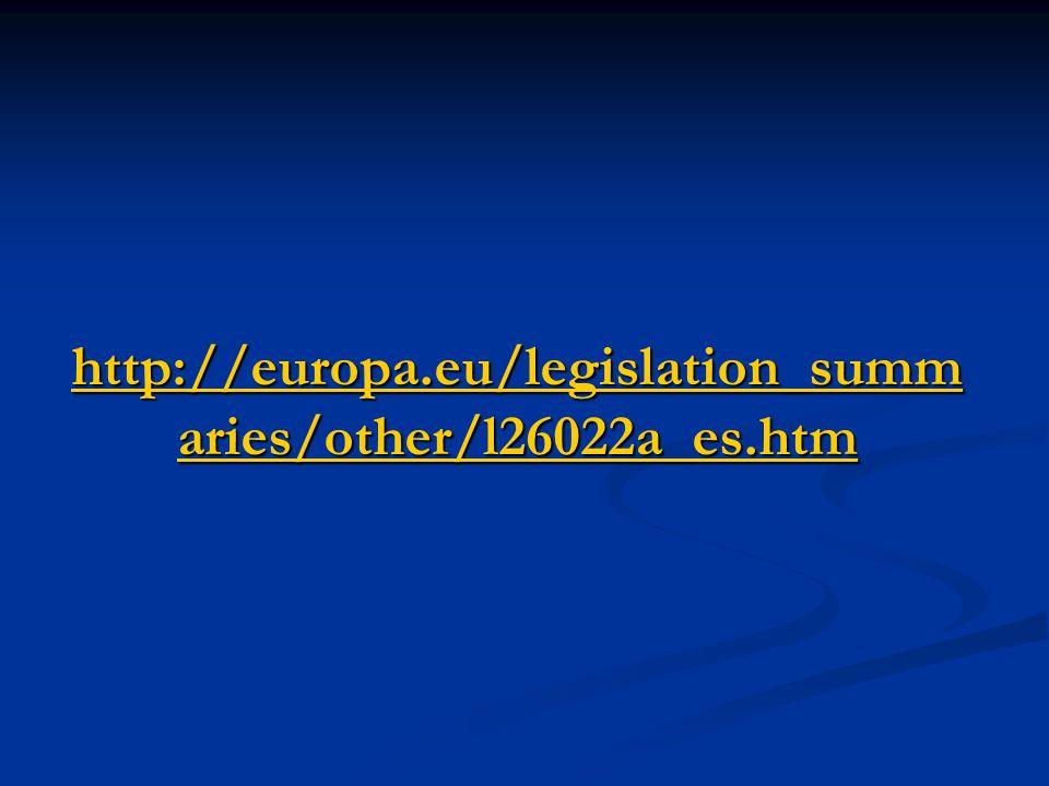 http://europa.eu/legislation_summ aries/other/l26022a_es.htm http://europa.eu/legislation_summ aries/other/l26022a_es.htm