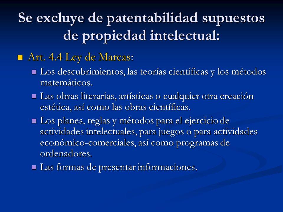 Se excluye de patentabilidad supuestos de propiedad intelectual: Art. 4.4 Ley de Marcas: Art. 4.4 Ley de Marcas: Los descubrimientos, las teorías cien