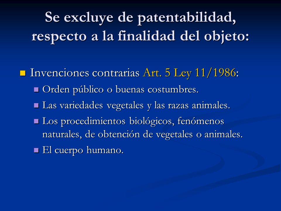 Se excluye de patentabilidad, respecto a la finalidad del objeto: Invenciones contrarias Art. 5 Ley 11/1986: Invenciones contrarias Art. 5 Ley 11/1986