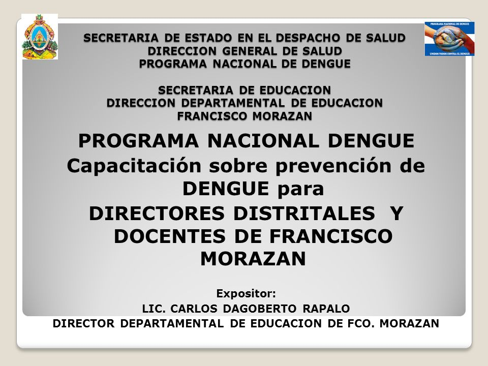 SECRETARIA DE ESTADO EN EL DESPACHO DE SALUD DIRECCION GENERAL DE SALUD PROGRAMA NACIONAL DE DENGUE SECRETARIA DE EDUCACION DIRECCION DEPARTAMENTAL DE
