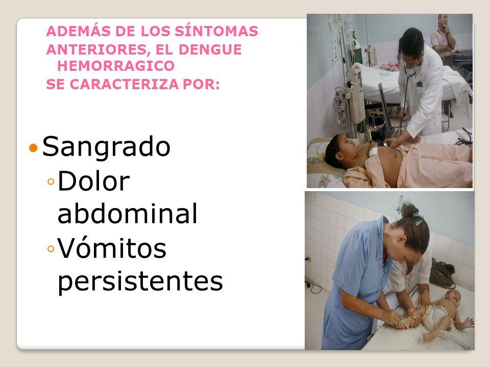ADEMÁS DE LOS SÍNTOMAS ANTERIORES, EL DENGUE HEMORRAGICO SE CARACTERIZA POR: Sangrado Dolor abdominal Vómitos persistentes
