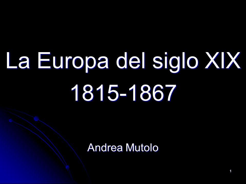 1 La Europa del siglo XIX 1815-1867 Andrea Mutolo
