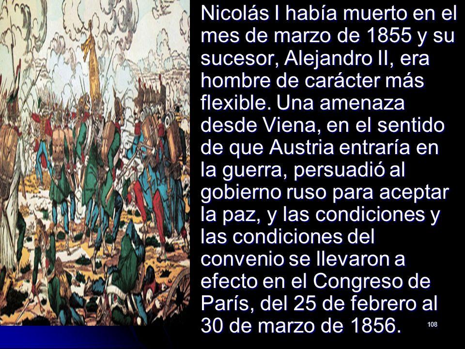 108 Nicolás I había muerto en el mes de marzo de 1855 y su sucesor, Alejandro II, era hombre de carácter más flexible. Una amenaza desde Viena, en el