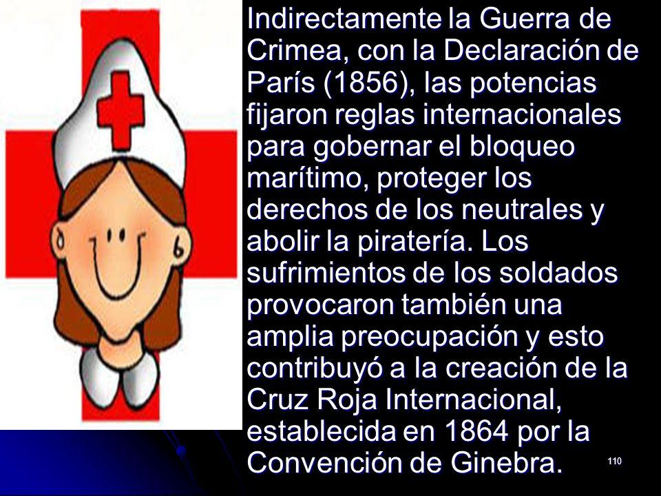 110 Indirectamente la Guerra de Crimea, con la Declaración de París (1856), las potencias fijaron reglas internacionales para gobernar el bloqueo marí