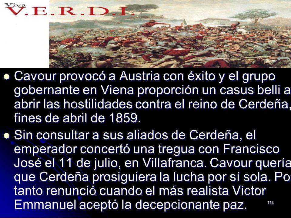 114 Cavour provocó a Austria con éxito y el grupo gobernante en Viena proporción un casus belli al abrir las hostilidades contra el reino de Cerdeña,