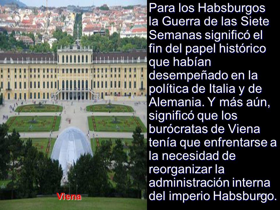 123 Para los Habsburgos la Guerra de las Siete Semanas significó el fin del papel histórico que habían desempeñado en la política de Italia y de Alema