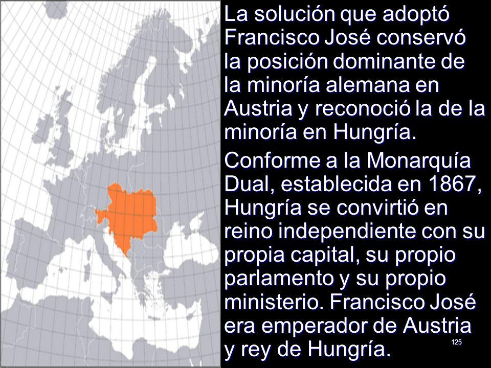125 La solución que adoptó Francisco José conservó la posición dominante de la minoría alemana en Austria y reconoció la de la minoría en Hungría. La