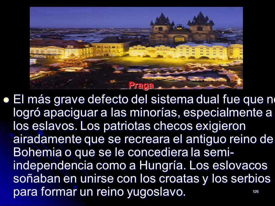 126 El más grave defecto del sistema dual fue que no logró apaciguar a las minorías, especialmente a los eslavos. Los patriotas checos exigieron airad