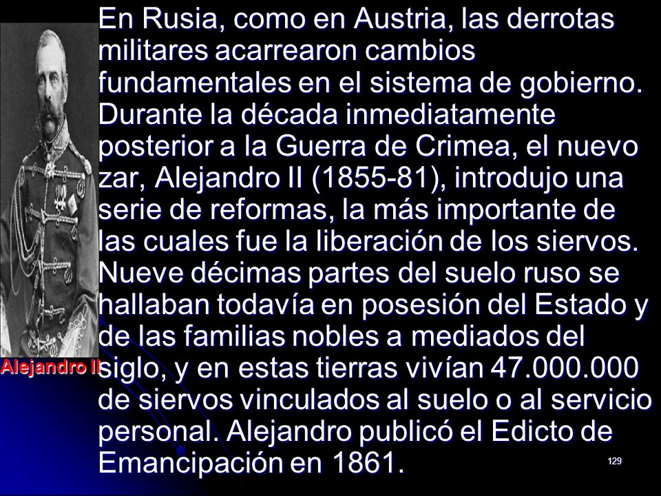 129 En Rusia, como en Austria, las derrotas militares acarrearon cambios fundamentales en el sistema de gobierno. Durante la década inmediatamente pos