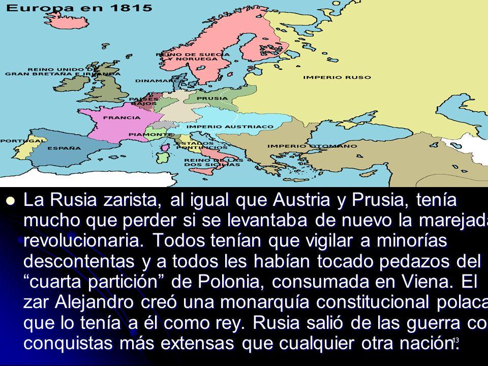 13 La Rusia zarista, al igual que Austria y Prusia, tenía mucho que perder si se levantaba de nuevo la marejada revolucionaria. Todos tenían que vigil