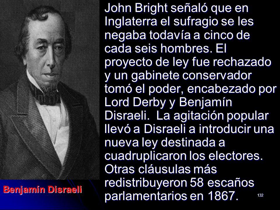 132 John Bright señaló que en Inglaterra el sufragio se les negaba todavía a cinco de cada seis hombres. El proyecto de ley fue rechazado y un gabinet