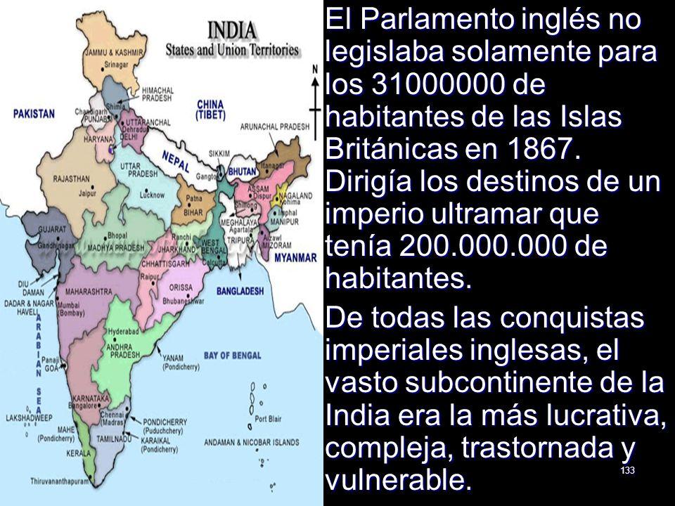 133 El Parlamento inglés no legislaba solamente para los 31000000 de habitantes de las Islas Británicas en 1867. Dirigía los destinos de un imperio ul