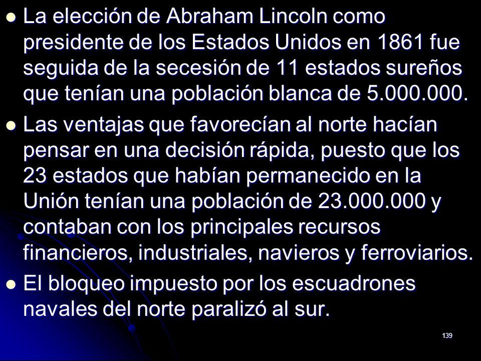 139 La elección de Abraham Lincoln como presidente de los Estados Unidos en 1861 fue seguida de la secesión de 11 estados sureños que tenían una pobla