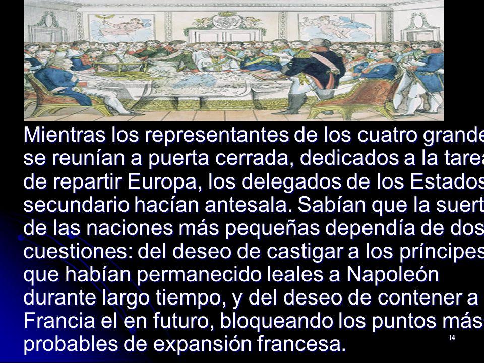 14 Mientras los representantes de los cuatro grandes se reunían a puerta cerrada, dedicados a la tarea de repartir Europa, los delegados de los Estado