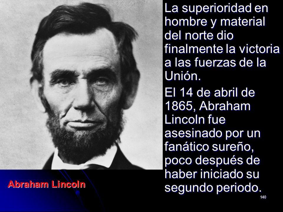 140 La superioridad en hombre y material del norte dio finalmente la victoria a las fuerzas de la Unión. La superioridad en hombre y material del nort