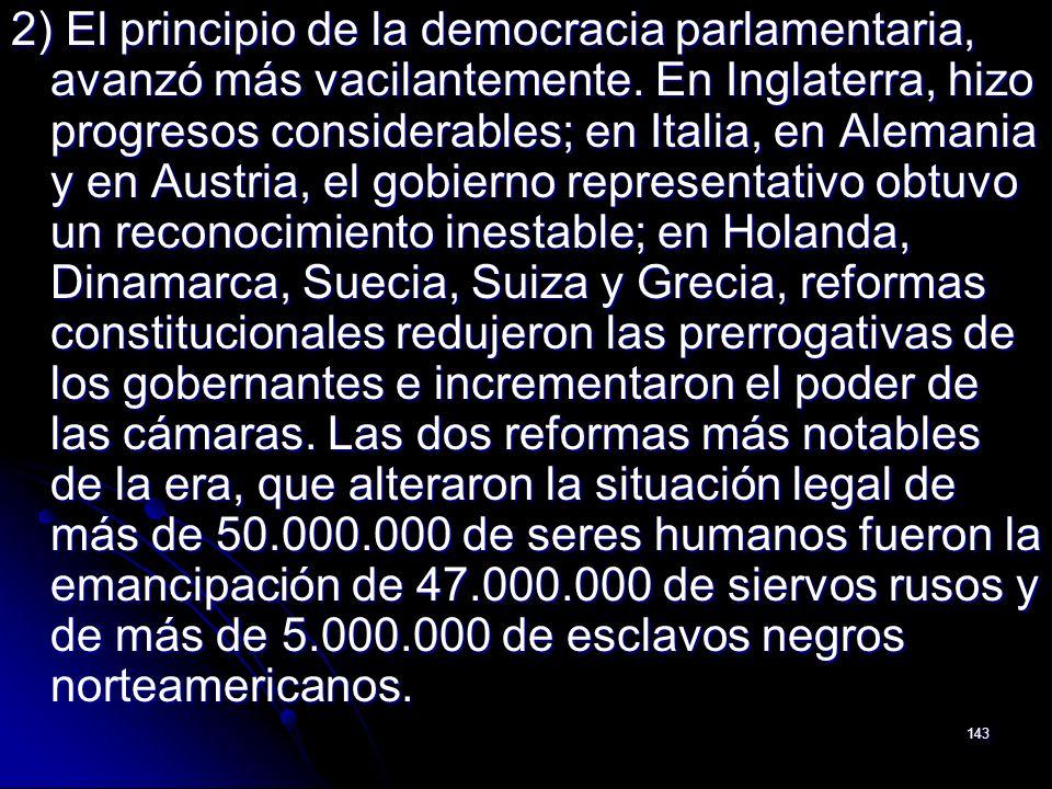 143 2) El principio de la democracia parlamentaria, avanzó más vacilantemente. En Inglaterra, hizo progresos considerables; en Italia, en Alemania y e
