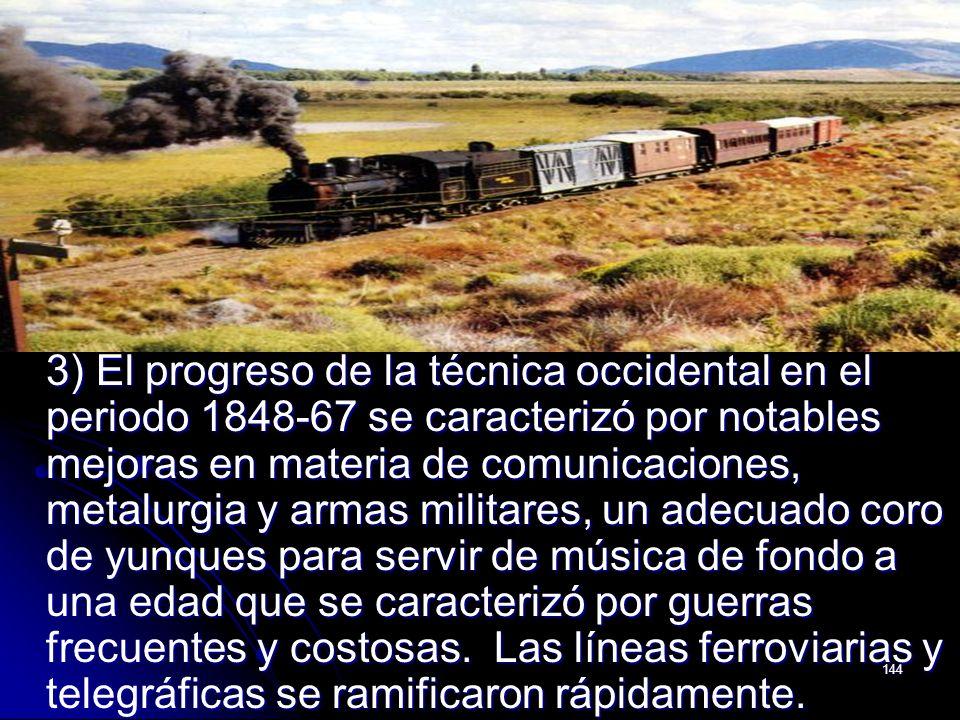 144 3) El progreso de la técnica occidental en el periodo 1848-67 se caracterizó por notables mejoras en materia de comunicaciones, metalurgia y armas