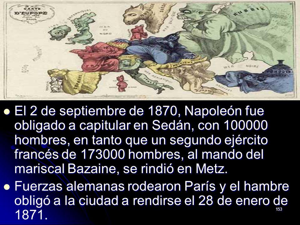 153 El 2 de septiembre de 1870, Napoleón fue obligado a capitular en Sedán, con 100000 hombres, en tanto que un segundo ejército francés de 173000 hom