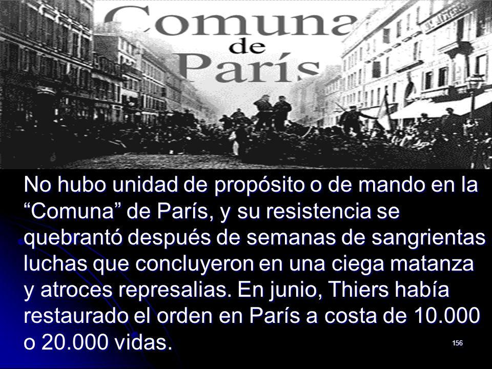 156 No hubo unidad de propósito o de mando en la Comuna de París, y su resistencia se quebrantó después de semanas de sangrientas luchas que concluyer