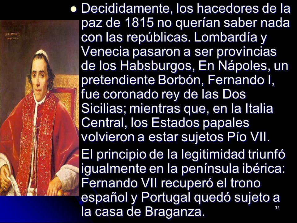 17 Decididamente, los hacedores de la paz de 1815 no querían saber nada con las repúblicas. Lombardía y Venecia pasaron a ser provincias de los Habsbu