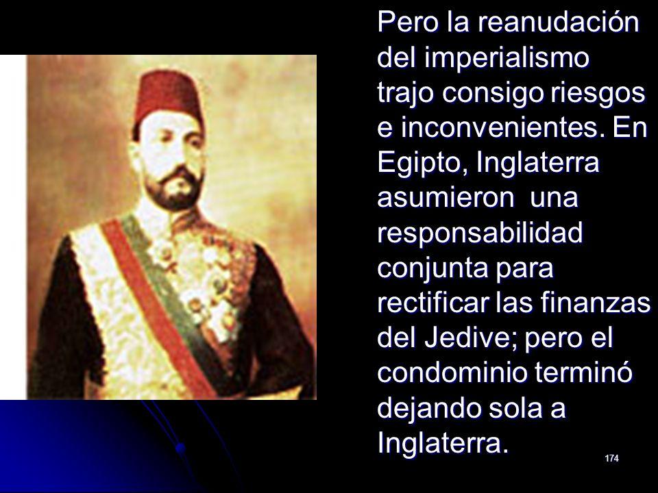 174 Pero la reanudación del imperialismo trajo consigo riesgos e inconvenientes. En Egipto, Inglaterra asumieron una responsabilidad conjunta para rec