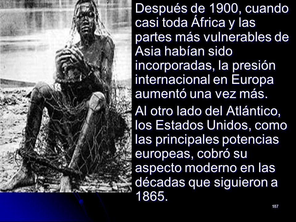 187 Después de 1900, cuando casi toda África y las partes más vulnerables de Asia habían sido incorporadas, la presión internacional en Europa aumentó