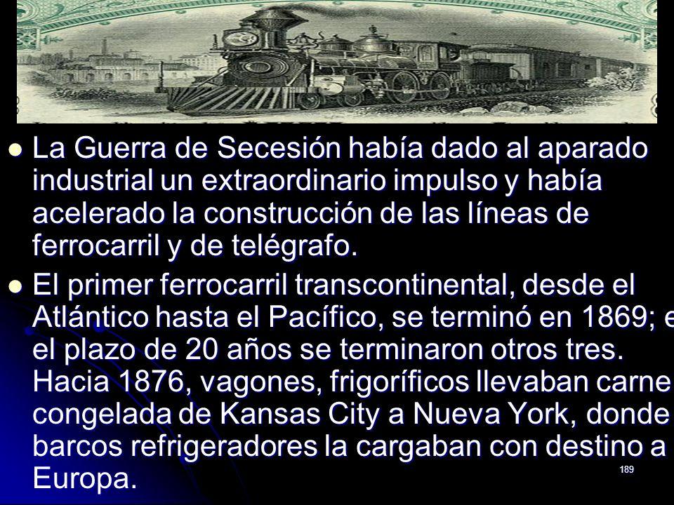 189 La Guerra de Secesión había dado al aparado industrial un extraordinario impulso y había acelerado la construcción de las líneas de ferrocarril y