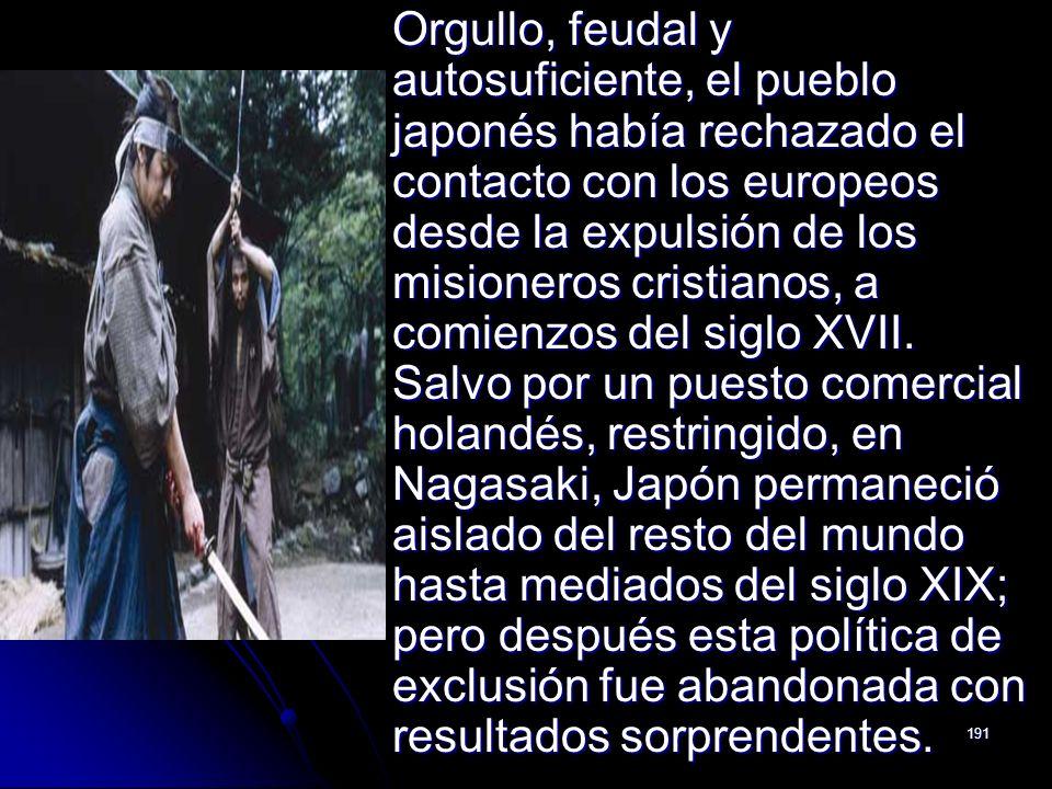 191 Orgullo, feudal y autosuficiente, el pueblo japonés había rechazado el contacto con los europeos desde la expulsión de los misioneros cristianos,