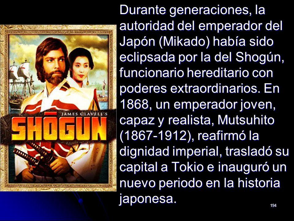 194 Durante generaciones, la autoridad del emperador del Japón (Mikado) había sido eclipsada por la del Shogún, funcionario hereditario con poderes ex