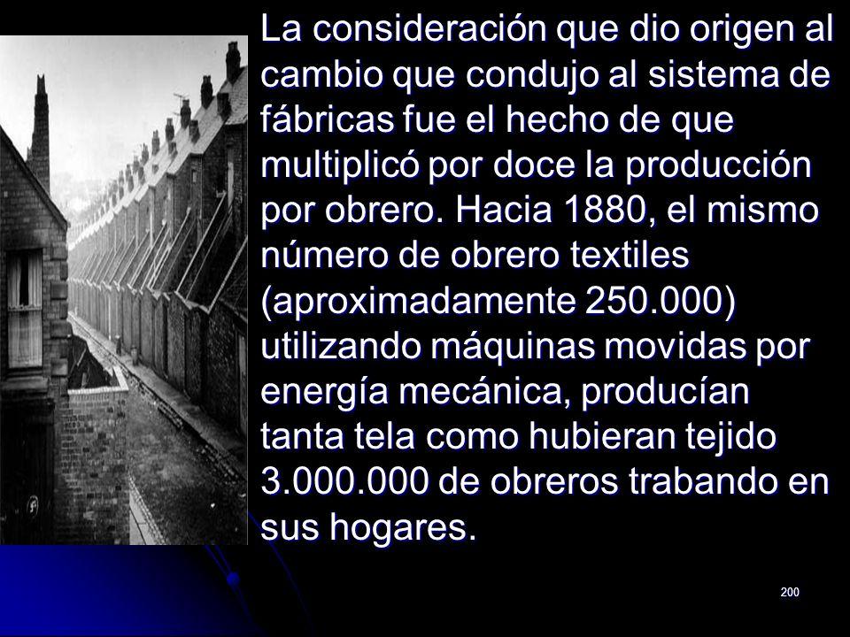 200 La consideración que dio origen al cambio que condujo al sistema de fábricas fue el hecho de que multiplicó por doce la producción por obrero. Hac
