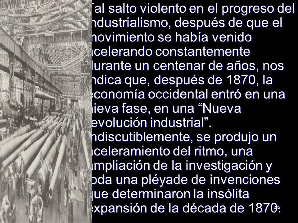 202 Tal salto violento en el progreso del industrialismo, después de que el movimiento se había venido acelerando constantemente durante un centenar d