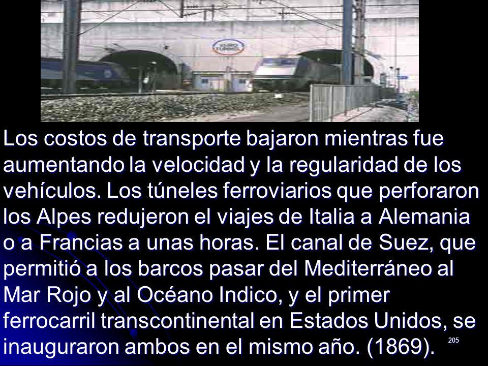 205 Los costos de transporte bajaron mientras fue aumentando la velocidad y la regularidad de los vehículos. Los túneles ferroviarios que perforaron l