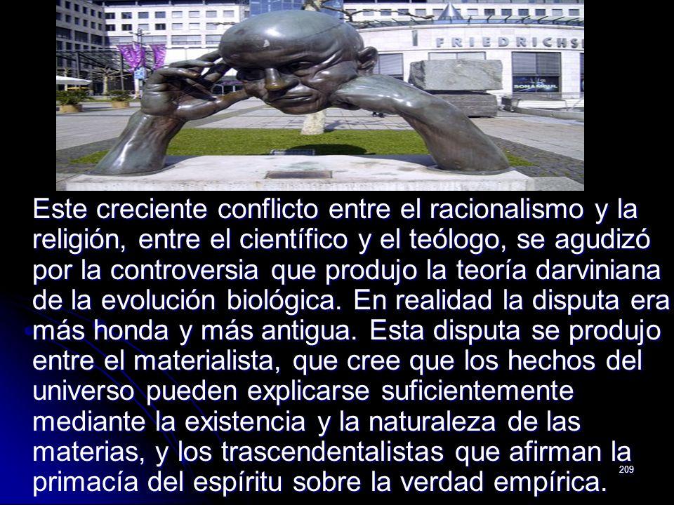 209 Este creciente conflicto entre el racionalismo y la religión, entre el científico y el teólogo, se agudizó por la controversia que produjo la teor