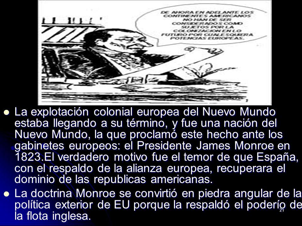 21 La explotación colonial europea del Nuevo Mundo estaba llegando a su término, y fue una nación del Nuevo Mundo, la que proclamó este hecho ante los