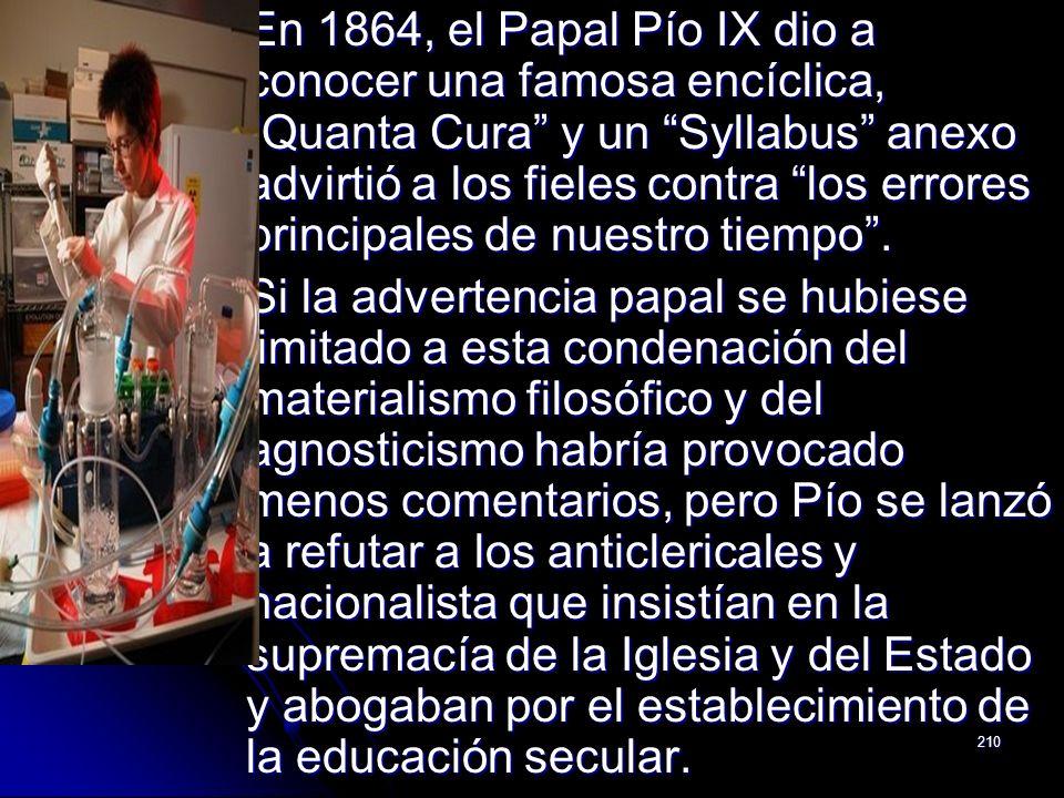 210 En 1864, el Papal Pío IX dio a conocer una famosa encíclica, Quanta Cura y un Syllabus anexo advirtió a los fieles contra los errores principales