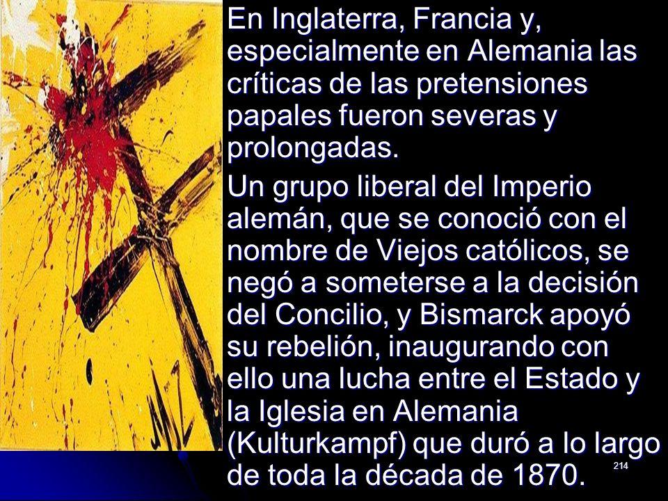 214 En Inglaterra, Francia y, especialmente en Alemania las críticas de las pretensiones papales fueron severas y prolongadas. En Inglaterra, Francia