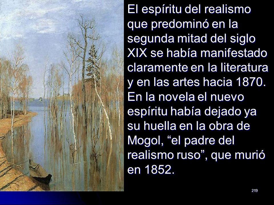 219 El espíritu del realismo que predominó en la segunda mitad del siglo XIX se había manifestado claramente en la literatura y en las artes hacia 187